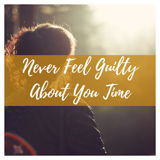 Never feel Guilty about You Time