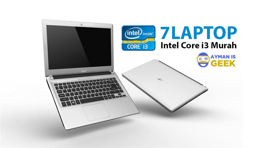 7 Laptop Core i3 Murah, Harga 4 - 5 Jutaan. Buruan check spesifikasinya disini!