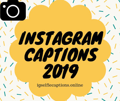 INSTAGRAM CAPTIONS 2019