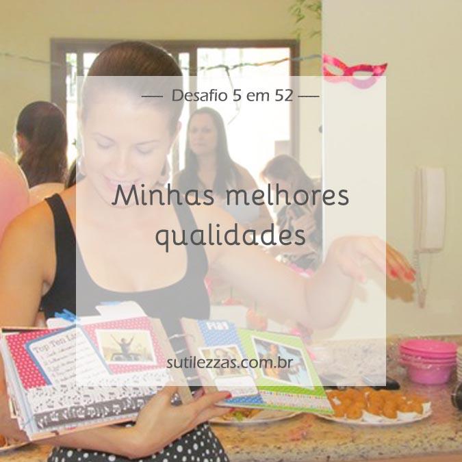 Sutilezzas.com.br - Desafio 5 em 52 - Semana 39 Minhas melhores qualidades