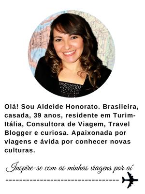 Olá! Sou Aldeide Honorato. Brasileira, casada, 39 anos, residente em Turim-Italia, Consultora de Viagem, Travel Blogger e curiosa. Apaixonada por viagens e avida por conhecer novas culturas. Inspire-se com as minhas viagens por ai!