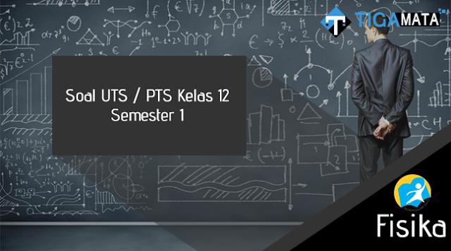 Contoh Soal UTS/PTS Fisika Kelas 12 Semester 1 Kurikulum 2013 dan Jawabannya