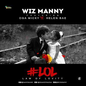 Music:Wiz MANny – Law Of Lovity #LOL Ft Oga Micky x Helen Bae || @iamwizmanny