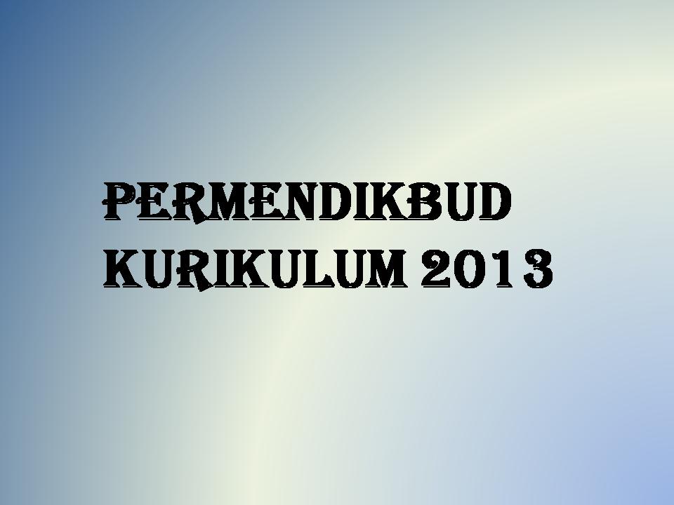 Sebagai tindak lanjut dan penjabaran dari PP nomor  Permendikbud Terbaru Tentang Kurikulum 2013