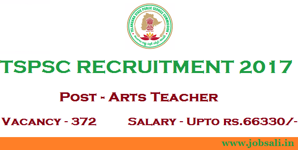 TSPSC Arts Teacher vacancy, TSPSC Notification 2017, Telangana Teacher jobs