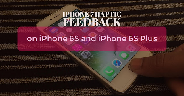 How-to-get iPhone-7-plus-Haptic-Feedback-on-iPhone 6s-and-iPhone 6s Plus