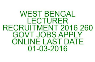 WEST BENGAL LECTURER RECRUITMENT 2016 260 GOVT JOBS APPLY ONLINE LAST DATE 01-03-2016
