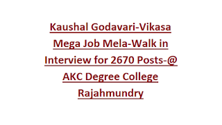 Kaushal Godavari-Vikasa Mega Job Mela-Walk in Interview for 2670 Posts-@ AKC Degree College Rajahmundry
