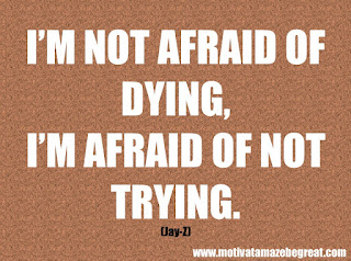"Featured in our checklist of 46 Powerful Quotes For Entrepreneurs To Get Motivated: ""I'm not afraid of dying, I'm afraid of not trying."" – Jay Z"