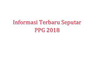 Informasi Terbaru Seputar PPG 2018