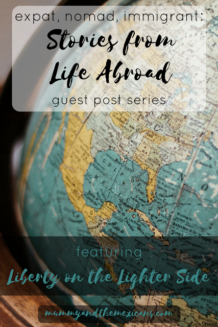 Expat, Nomad, Immigrant: Stories From Life Abroad A Guest Post Series - Liberty On The Lighter Side