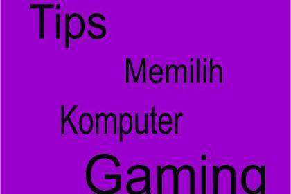 Tips Memilih Komputer Gaming