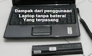 Dampak Dari Penggunaan Laptop Tanpa Baterai