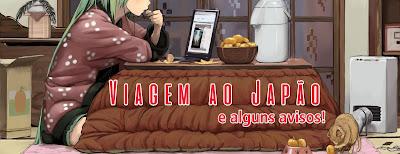 http://armazem-otome.blogspot.com.br/2016/09/viagem-ao-japao-e-alguns-avisos.html