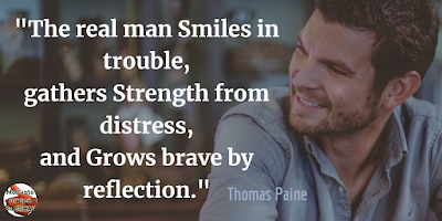"Quotes About Strength And Motivational Words For Hard Times: ""The real man smiles in trouble, gathers strength from distress, and grows brave by reflection."" - Thomas Paine"