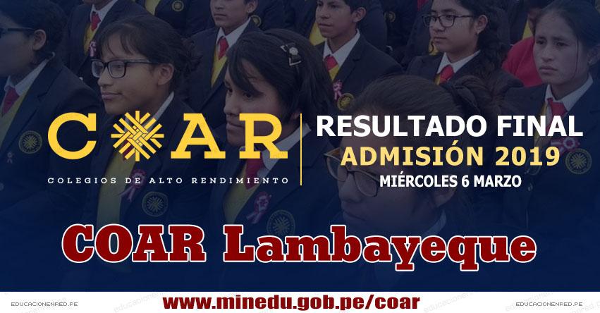 COAR Lambayeque: Resultado Final Examen Admisión 2019 (6 Marzo) Lista de Ingresantes - Colegios de Alto Rendimiento - MINEDU - www.educacion.regionlambayeque.gob.pe