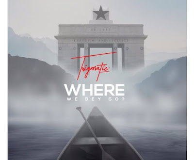 Trigmatic – Where We Dey Go (Prod. By Genius Selection)
