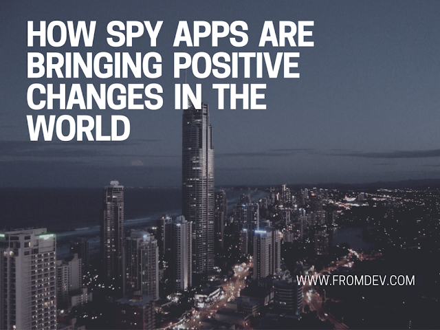How Spy Apps Are Bringing Positive Changes In the World