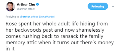 Arthur Chu‏Verified account  @arthur_affect  Rose spent her whole adult life hiding from her backwoods past and now shamelessly comes rushing back to ransack the family memory attic when it turns out there's money in it