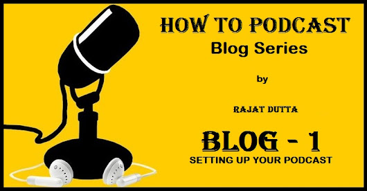 How To Podcast Blog Series - Blog 1 - Setting Up Your Podcast