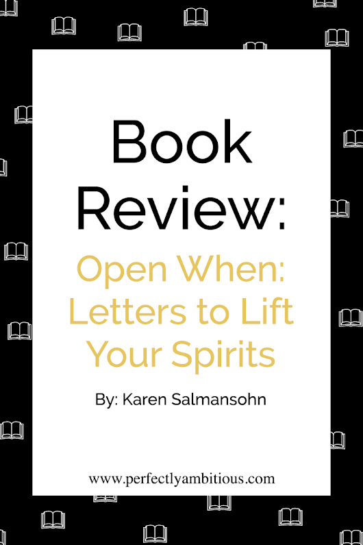 Book Review: Open When: Letters to Lift Your Spirits* - Perfectly Ambitious