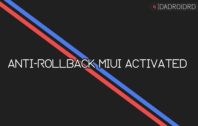 Jangan lakukan Downgrade OS MIUI bisa Brick akibat fitur Anti Jangan lakukan Downgrade OS MIUI bisa Brick akibat fitur Anti-RollBack