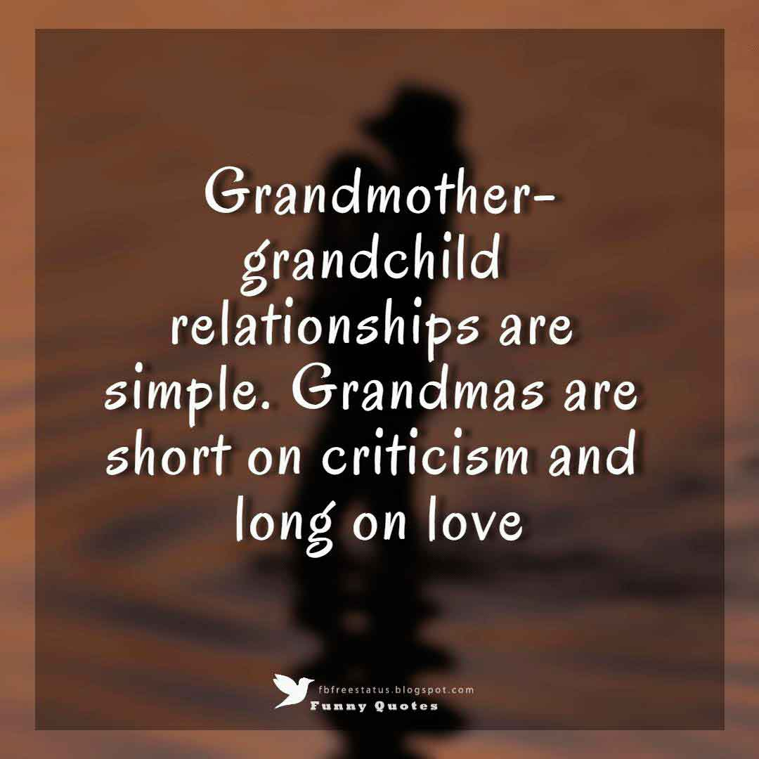 Grandmother-grandchild relationships are simple. Grandmas are short on criticism and long on love.