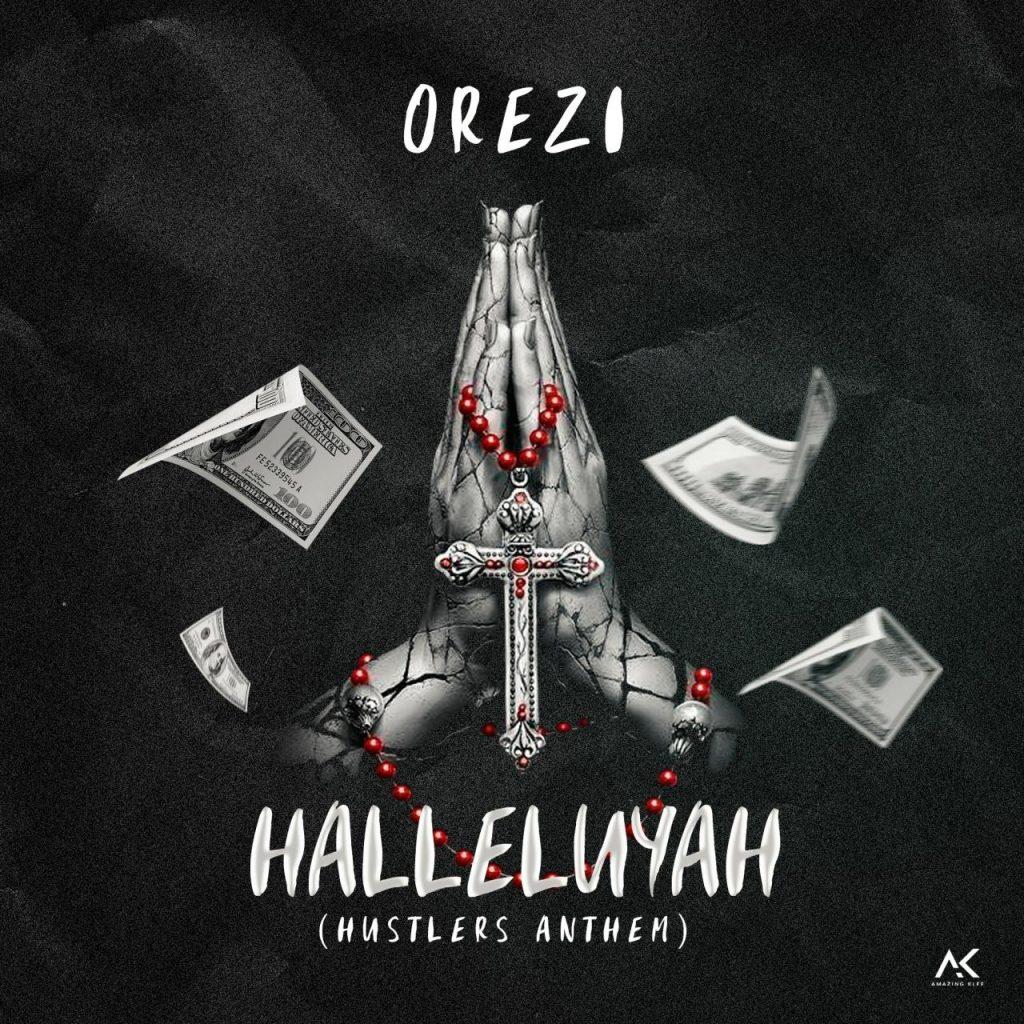 [Music] Orezi – Halleluyah (Hustlers Anthem)