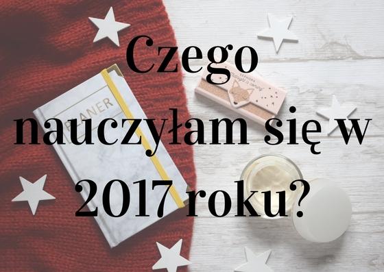 CZEGO NAUCZYŁAM SIĘ W 2017 ROKU?
