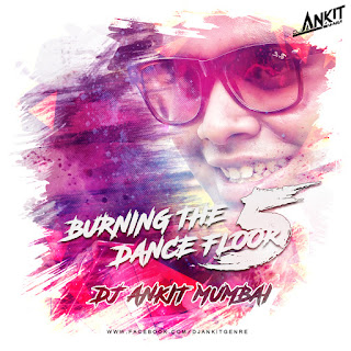 Burning-The-Dance-Floor-Vol.5-DJ-Ankit