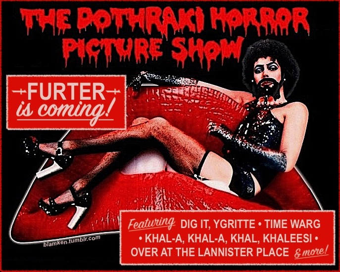 Tim Curry as Frank N. Furter in 'The Rocky Horror Picture Show' with a beaded beard like Khal Drogo's in 'Game of Thrones', under neath familiar dripping red logo altered to read 'The Dothraki Horror Picture Show'; boxes that say 'Furter Is Coming' and song titles 'Dig It, Ygritte' - 'Time Warg' - 'Khal-a, Khal-a, Khal, Khalessi' - 'Over at the Lannister Place'