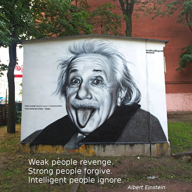 Albert Einstein: Weak people revenge. Strong people forgive. Intelligent people ignore.