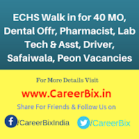 ECHS Walk in for 40 MO, Dental Offr, Pharmacist, Lab Tech & Asst, Driver, Safaiwala, Peon Vacancies