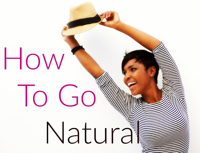How To Go Natural: The First Most Important Steps