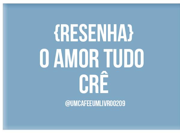 {Resenha} O amor tudo crê - Crys Carvalho.