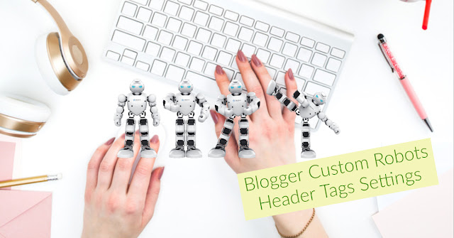 Blogger Custom Robots Header Tags Settings