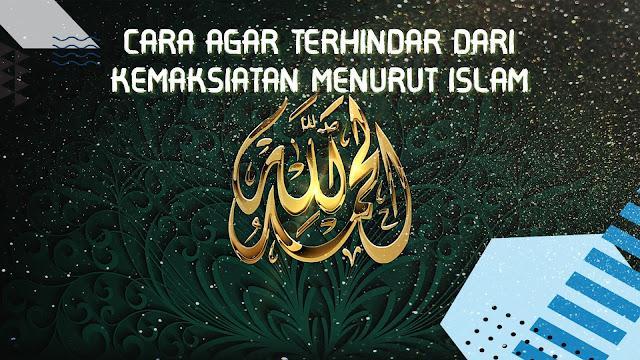 Cara Agar Terhindar dari kemaksiatan menurut Islam