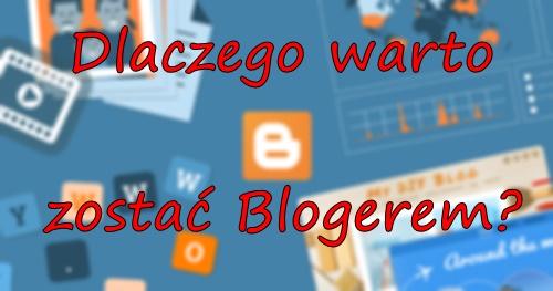 Dlaczego warto zostać blogerem?