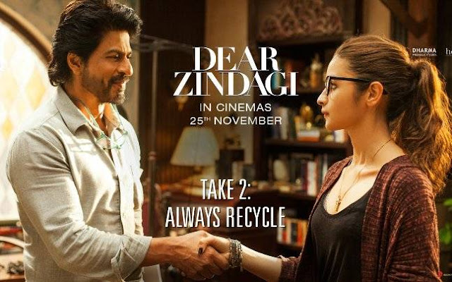 Dear Zindagi, Take 2, Always Recycle, Shah Rukh Khan, Alia Bhatt