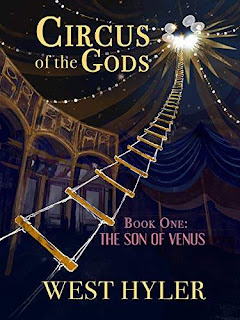 Circus of the Gods; Book one: The Son of Venus - a thrilling adventure of Gods and Sapiens by Cirque Du Soliel story writer West Hyler