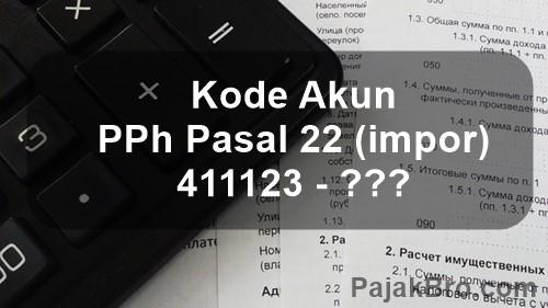 Kode Pajak 411123 PPh Pasal 22 Import Barang