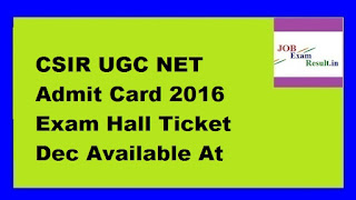 CSIR UGC NET Admit Card 2016 Exam Hall Ticket Dec Available At www.csirhrdg.res.in