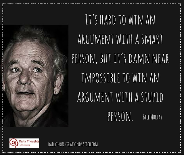 Daily thought, image, Bill Murray, hard, win, argument, smart person, stupid,