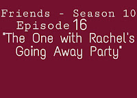 Friends Season 10 Episode 16 The One With Rachels Going Away