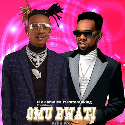 AUDIO|Fik Fameica ft Patoranking ~ Omu Bwati|[Official mp3 audio]
