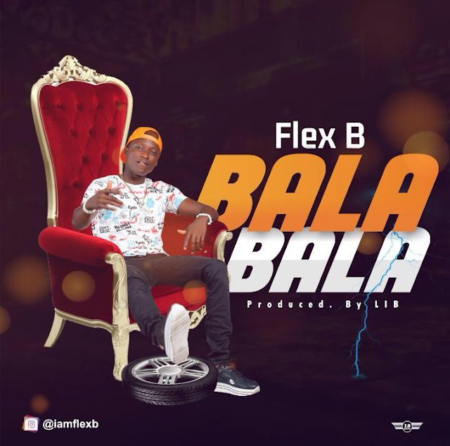 [Music] Flex B – Bala Bala