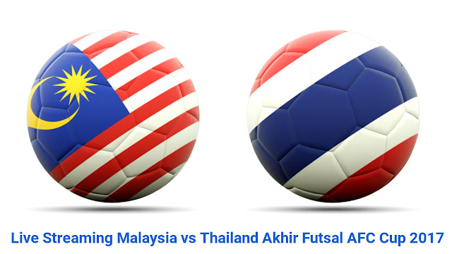 Live Streaming Malaysia vs Thailand Akhir Futsal AFC Cup 2017