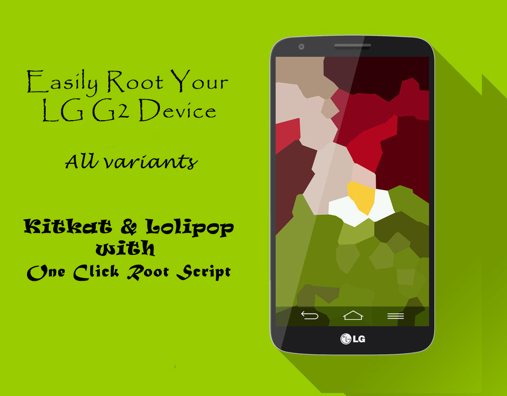 Easily Root your LG G2 Kitkat & Android 5 0 Lollipop (All Variants