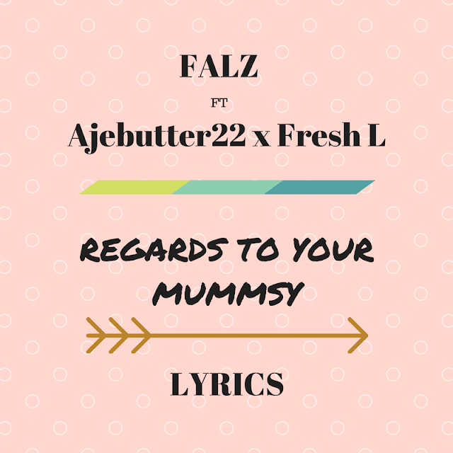 Falz-Regards-To-your-Mummsy-Lyrics