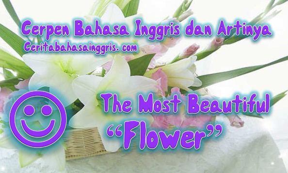 Cerpen Bahasa Inggris dan Artinya, The Most Beautiful Flower
